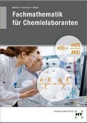 Lehr- + Übungsbuch für Chemielaboranten: Fachmathematik