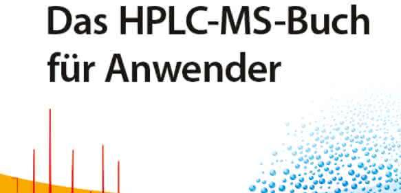 Praktikerbuch über LC/MS-Kopplung: Das HPLC-MS-Buch für Anwender
